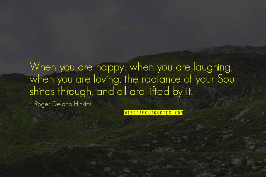 Loving Through It All Quotes By Roger Delano Hinkins: When you are happy, when you are laughing,