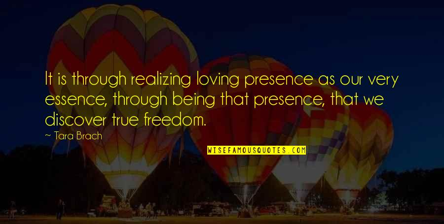 Loving Through It All Quotes By Tara Brach: It is through realizing loving presence as our