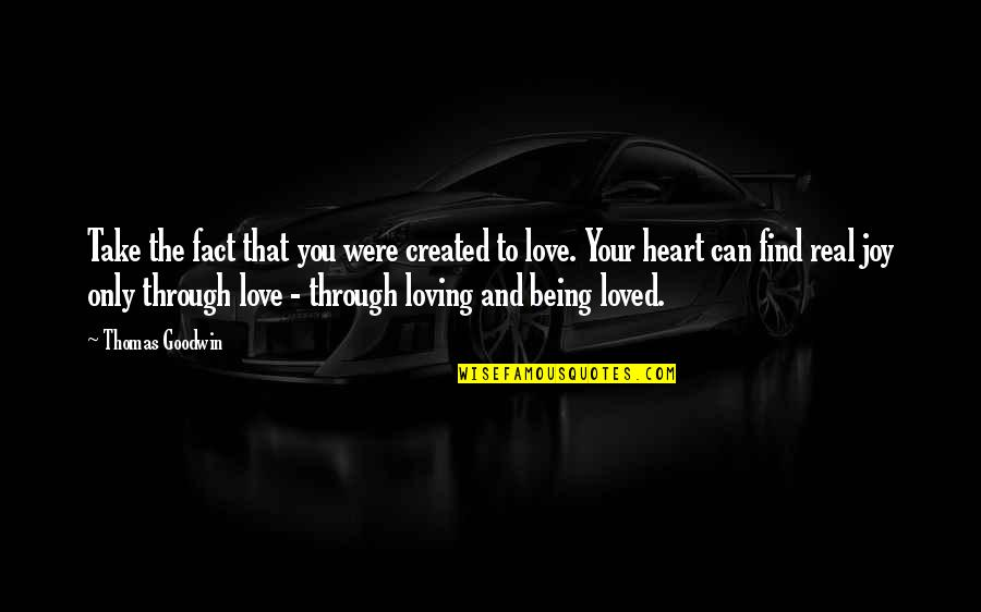 Loving Through It All Quotes By Thomas Goodwin: Take the fact that you were created to