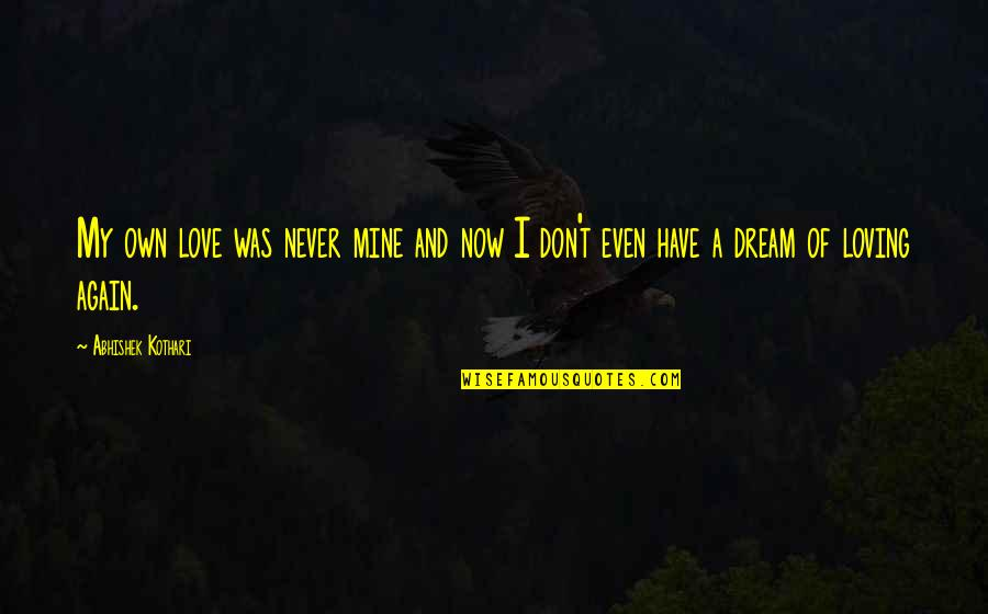 Loving You All Over Again Quotes By Abhishek Kothari: My own love was never mine and now