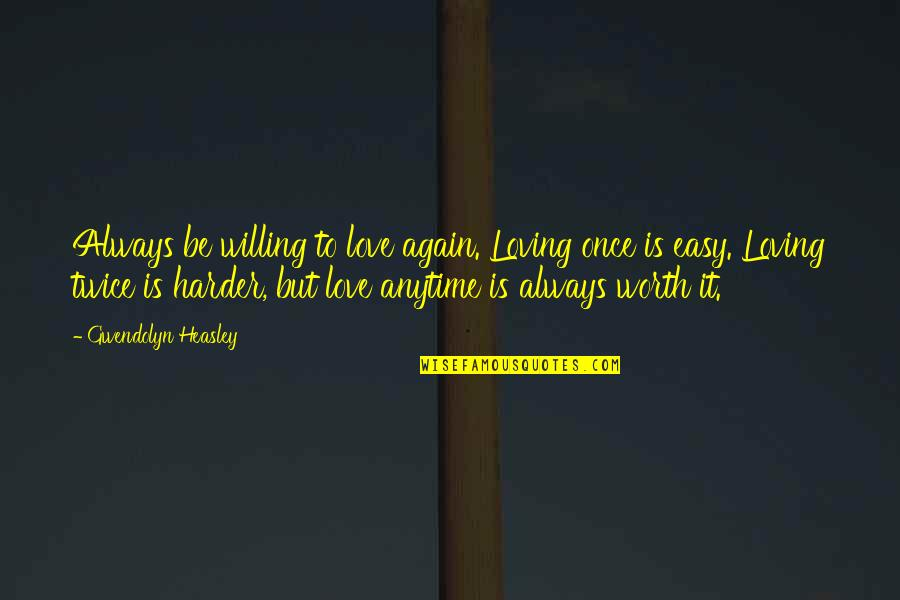 Loving You All Over Again Quotes By Gwendolyn Heasley: Always be willing to love again. Loving once