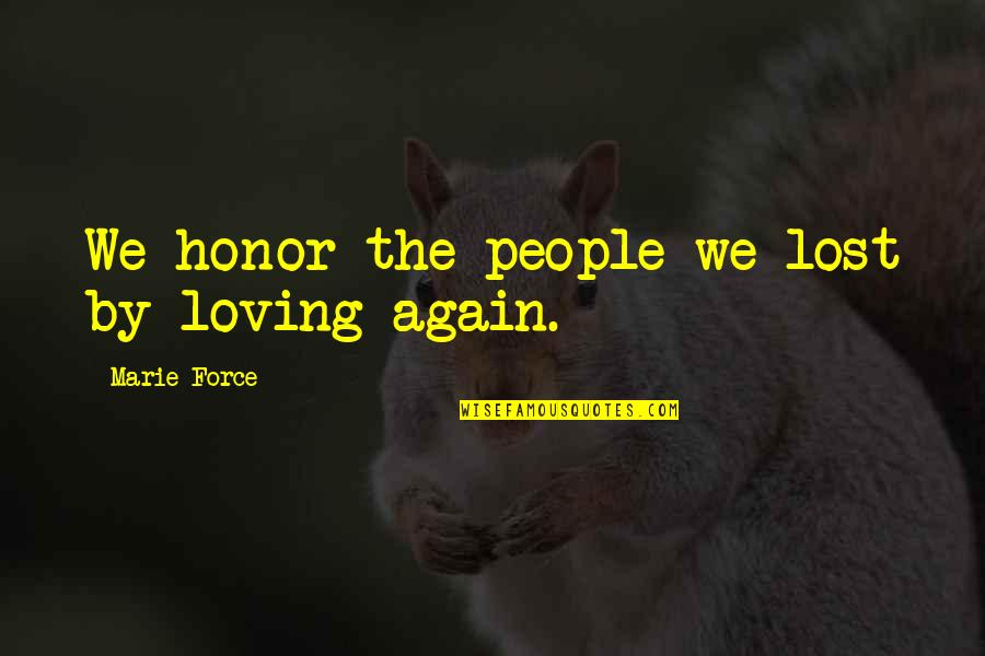 Loving You All Over Again Quotes By Marie Force: We honor the people we lost by loving