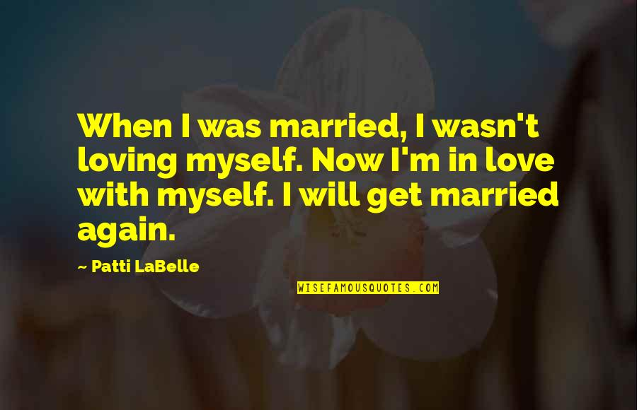 Loving You All Over Again Quotes By Patti LaBelle: When I was married, I wasn't loving myself.