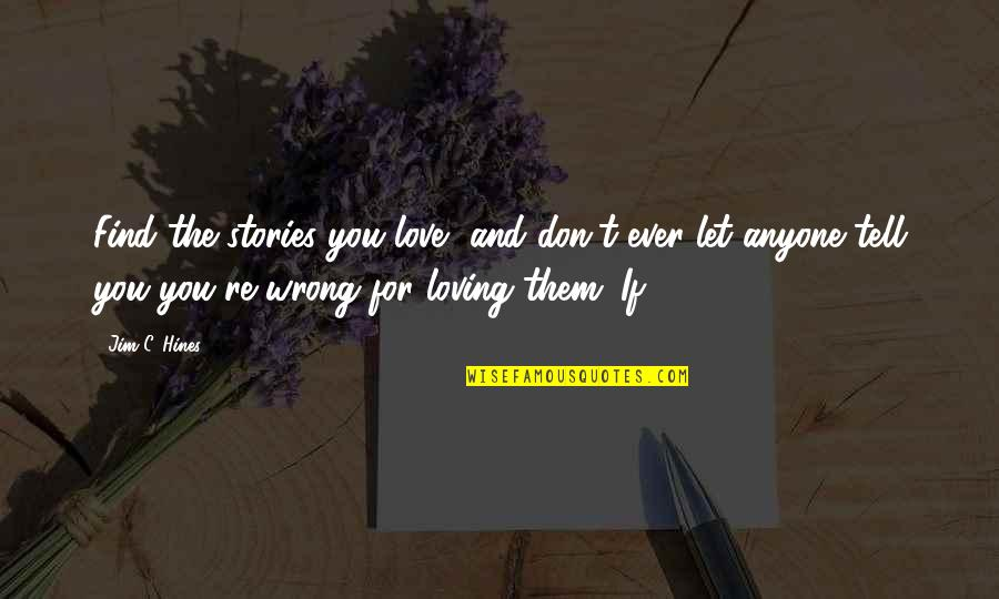 Loving You Is Wrong Quotes By Jim C. Hines: Find the stories you love, and don't ever