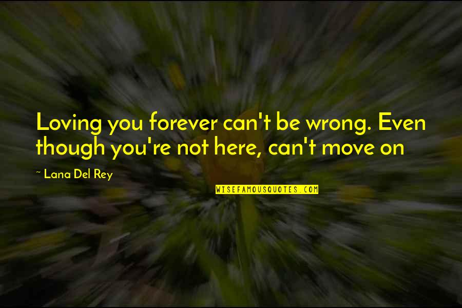 Loving You Is Wrong Quotes By Lana Del Rey: Loving you forever can't be wrong. Even though