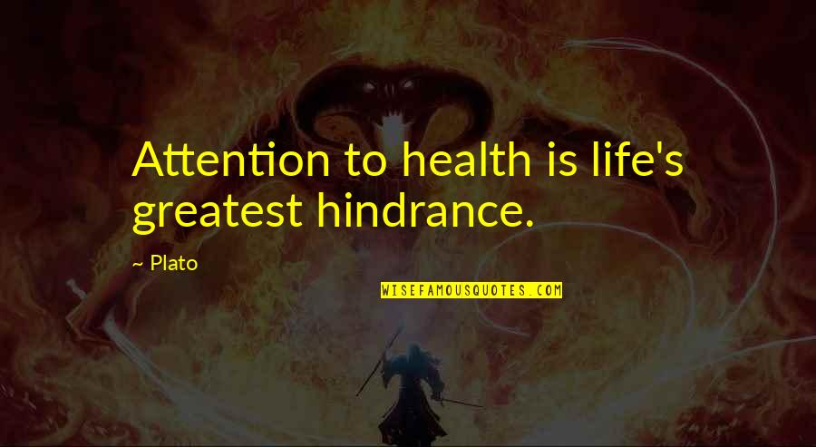 Loving You Is Wrong Quotes By Plato: Attention to health is life's greatest hindrance.