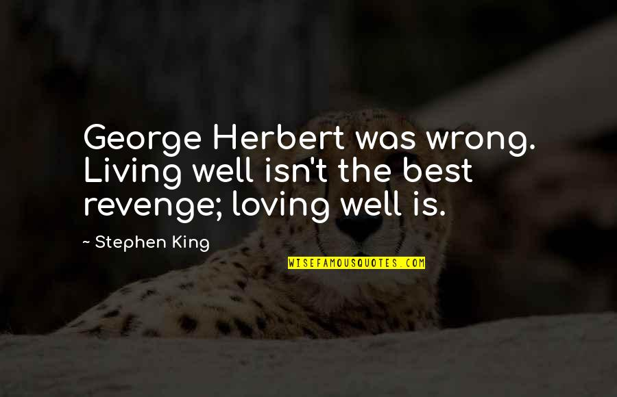 Loving You Is Wrong Quotes By Stephen King: George Herbert was wrong. Living well isn't the