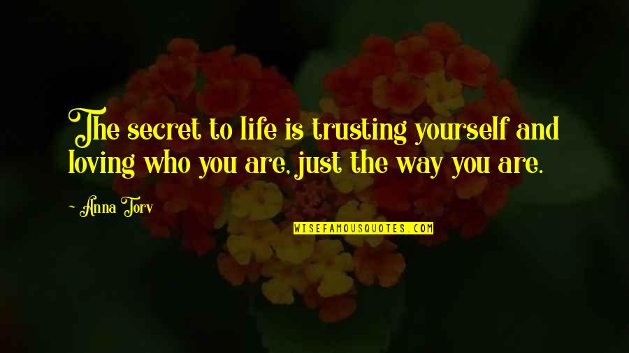 Loving You Just The Way You Are Quotes By Anna Torv: The secret to life is trusting yourself and