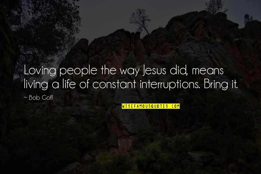 Loving You Just The Way You Are Quotes By Bob Goff: Loving people the way Jesus did, means living