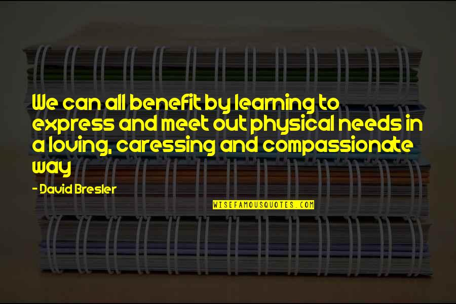 Loving You Just The Way You Are Quotes By David Bresler: We can all benefit by learning to express