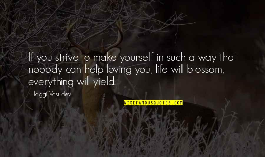 Loving You Just The Way You Are Quotes By Jaggi Vasudev: If you strive to make yourself in such