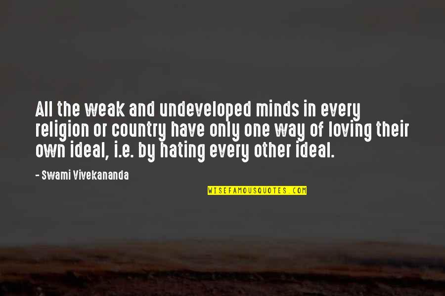 Loving You Just The Way You Are Quotes By Swami Vivekananda: All the weak and undeveloped minds in every