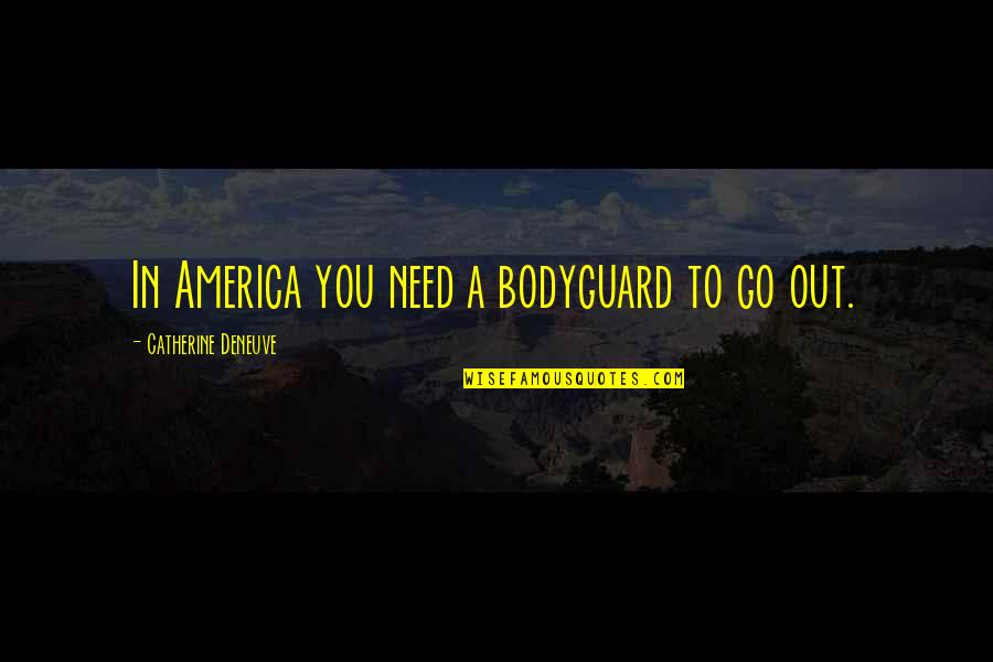Loving Your Ex Again Quotes By Catherine Deneuve: In America you need a bodyguard to go