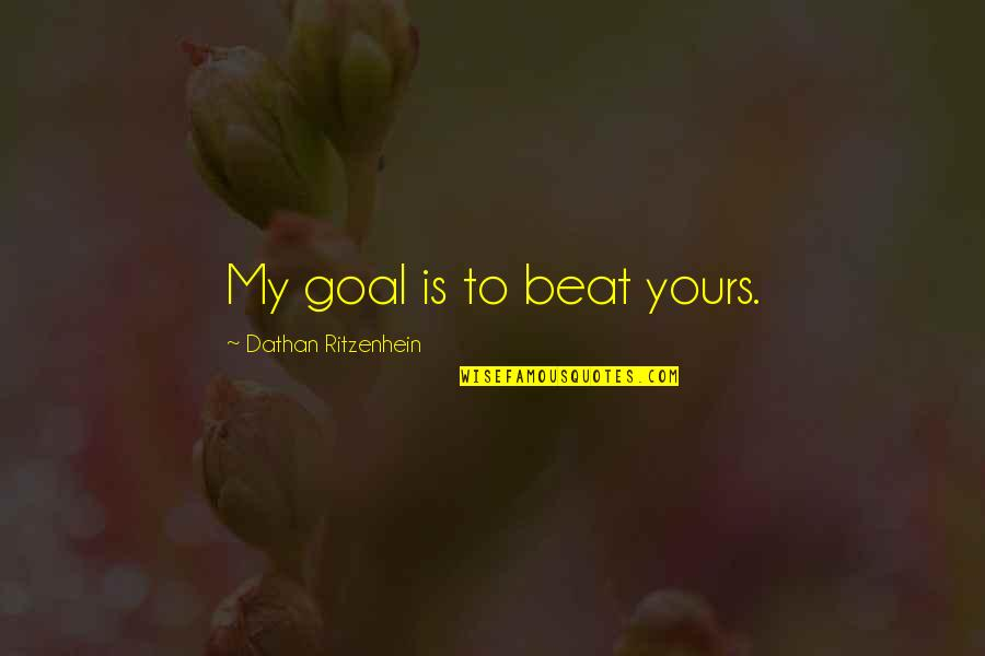 Loving Your Ex Again Quotes By Dathan Ritzenhein: My goal is to beat yours.