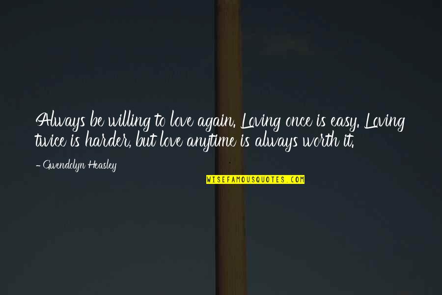 Loving Your Ex Again Quotes By Gwendolyn Heasley: Always be willing to love again. Loving once