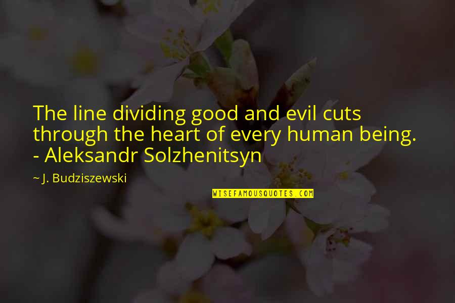 Loving Your Ex Again Quotes By J. Budziszewski: The line dividing good and evil cuts through