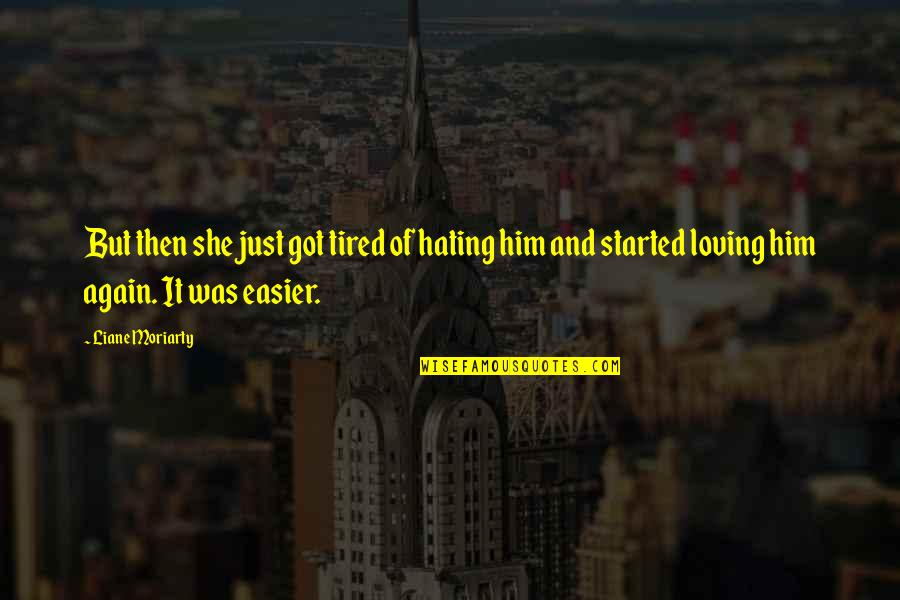 Loving Your Ex Again Quotes By Liane Moriarty: But then she just got tired of hating
