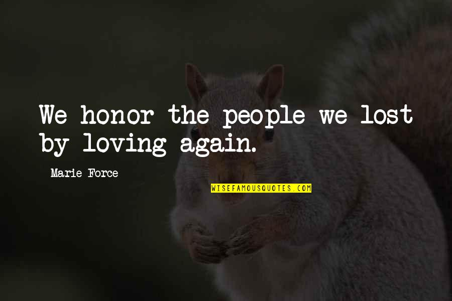 Loving Your Ex Again Quotes By Marie Force: We honor the people we lost by loving