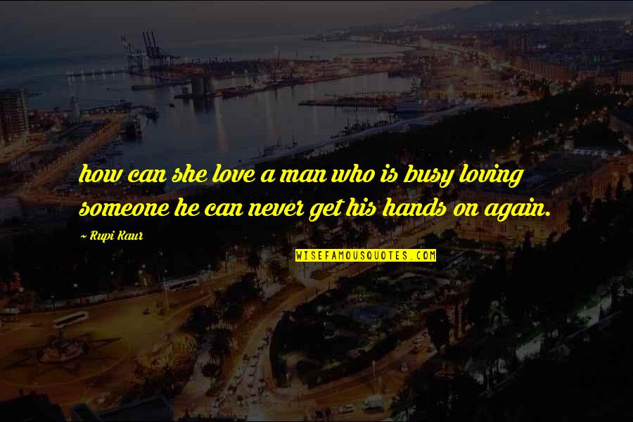 Loving Your Ex Again Quotes By Rupi Kaur: how can she love a man who is