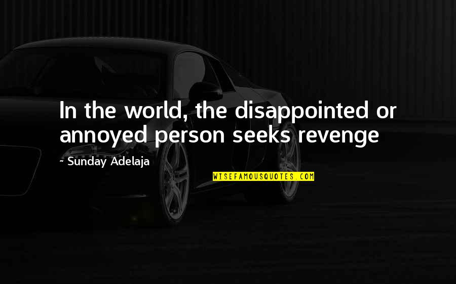 Loving Your Ex Again Quotes By Sunday Adelaja: In the world, the disappointed or annoyed person