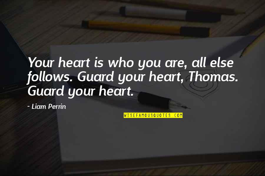 Loving Your Hometown Quotes By Liam Perrin: Your heart is who you are, all else