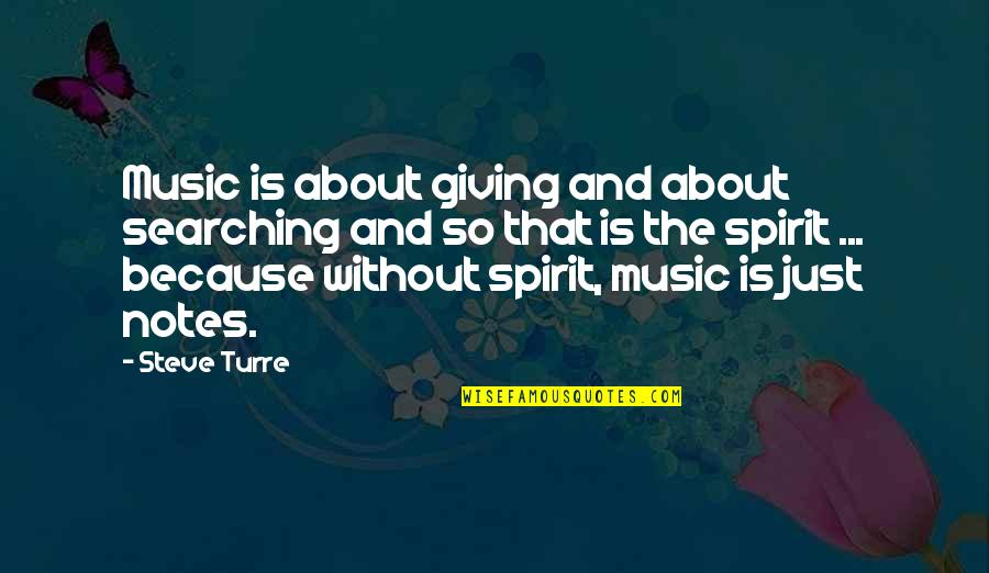 Loving Your Hometown Quotes By Steve Turre: Music is about giving and about searching and