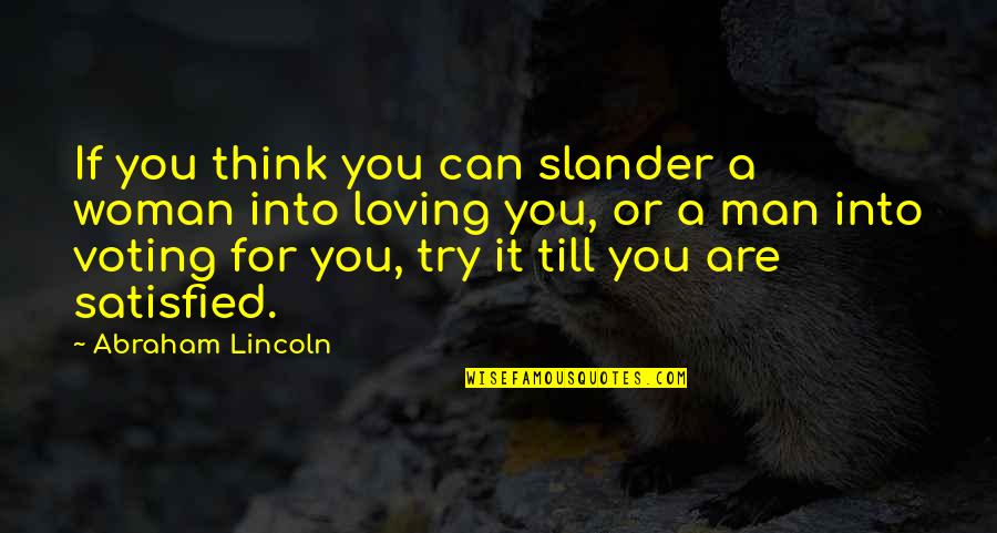 Loving Your Woman Quotes By Abraham Lincoln: If you think you can slander a woman