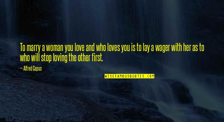 Loving Your Woman Quotes By Alfred Capus: To marry a woman you love and who