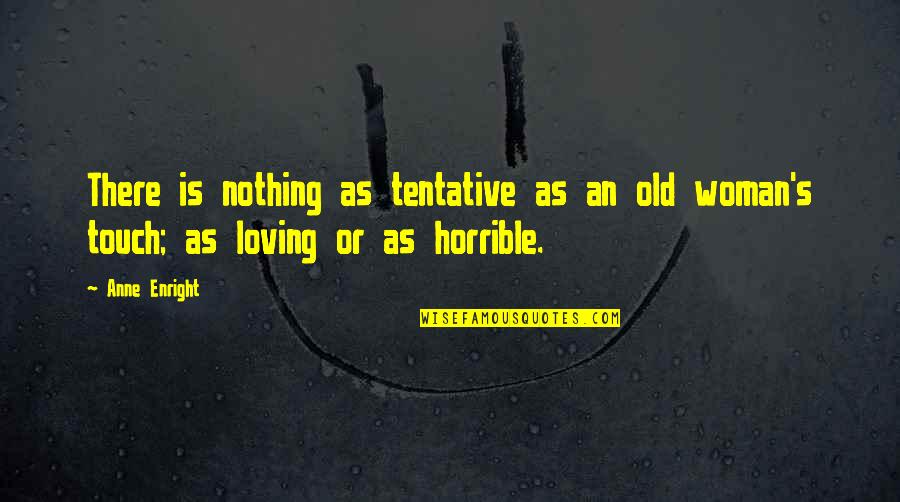 Loving Your Woman Quotes By Anne Enright: There is nothing as tentative as an old