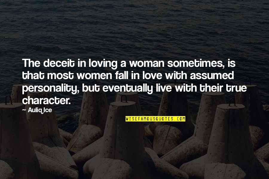 Loving Your Woman Quotes By Auliq Ice: The deceit in loving a woman sometimes, is
