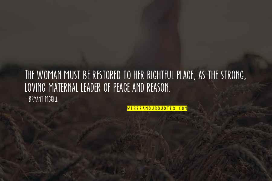 Loving Your Woman Quotes By Bryant McGill: The woman must be restored to her rightful