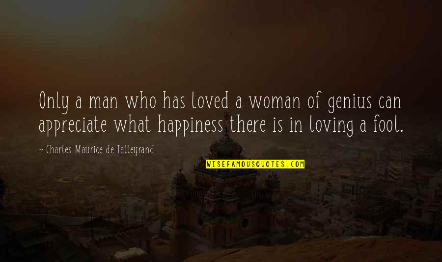Loving Your Woman Quotes By Charles Maurice De Talleyrand: Only a man who has loved a woman