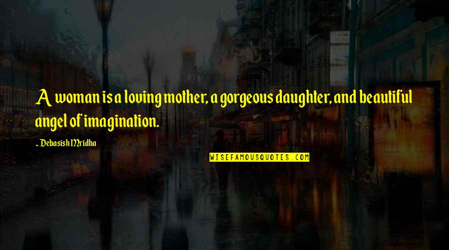 Loving Your Woman Quotes By Debasish Mridha: A woman is a loving mother, a gorgeous