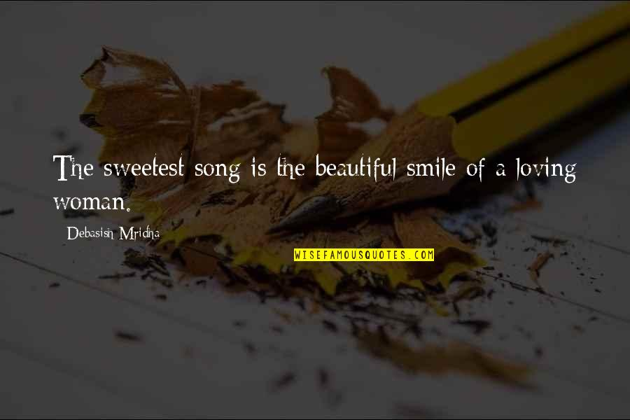 Loving Your Woman Quotes By Debasish Mridha: The sweetest song is the beautiful smile of