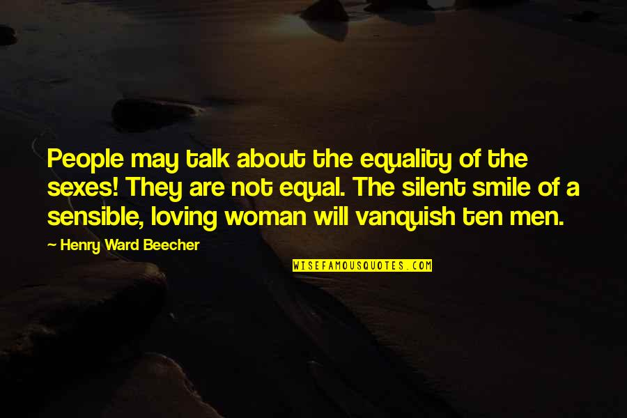 Loving Your Woman Quotes By Henry Ward Beecher: People may talk about the equality of the