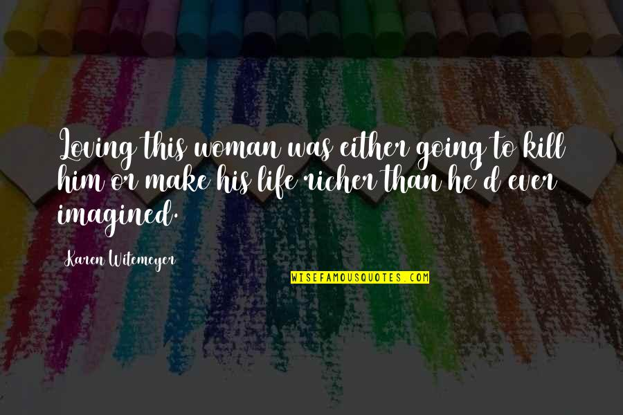 Loving Your Woman Quotes By Karen Witemeyer: Loving this woman was either going to kill