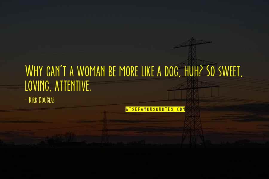Loving Your Woman Quotes By Kirk Douglas: Why can't a woman be more like a