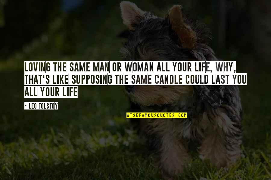Loving Your Woman Quotes By Leo Tolstoy: Loving the same man or woman all your
