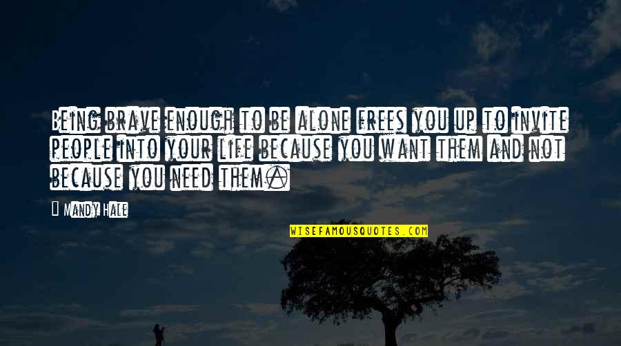 Loving Your Woman Quotes By Mandy Hale: Being brave enough to be alone frees you
