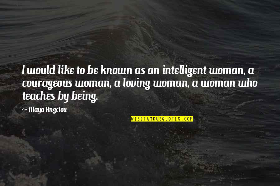 Loving Your Woman Quotes By Maya Angelou: I would like to be known as an