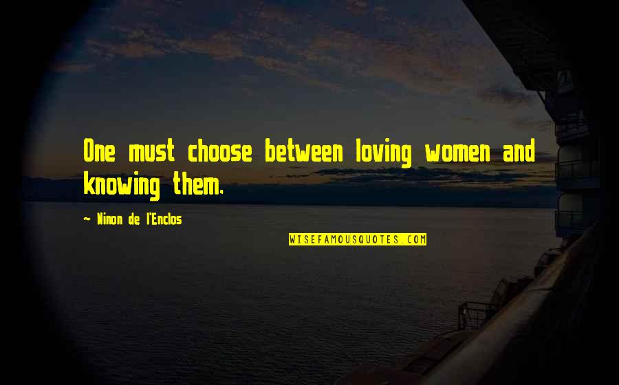 Loving Your Woman Quotes By Ninon De L'Enclos: One must choose between loving women and knowing