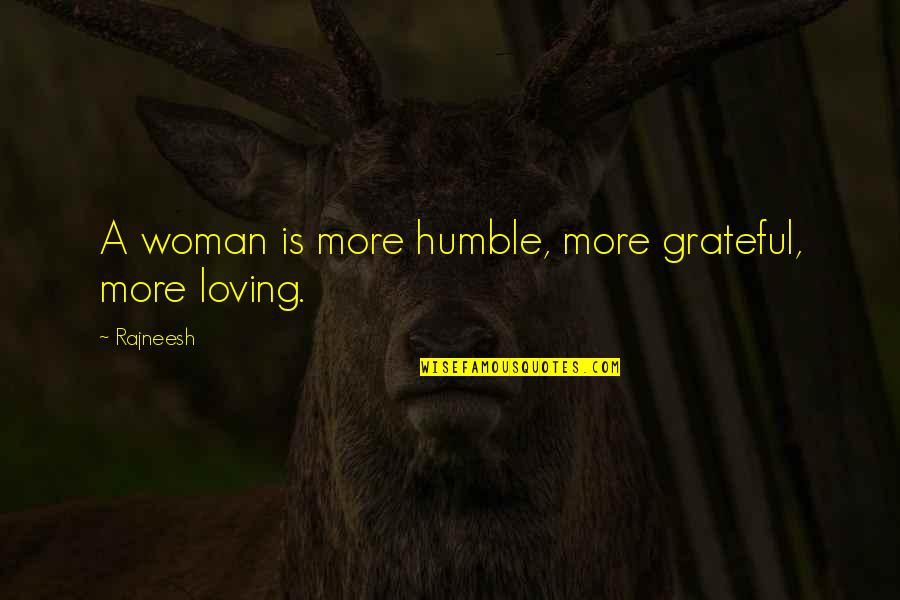Loving Your Woman Quotes By Rajneesh: A woman is more humble, more grateful, more