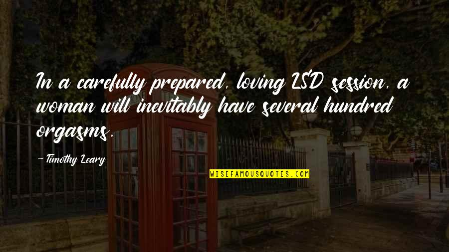 Loving Your Woman Quotes By Timothy Leary: In a carefully prepared, loving LSD session, a