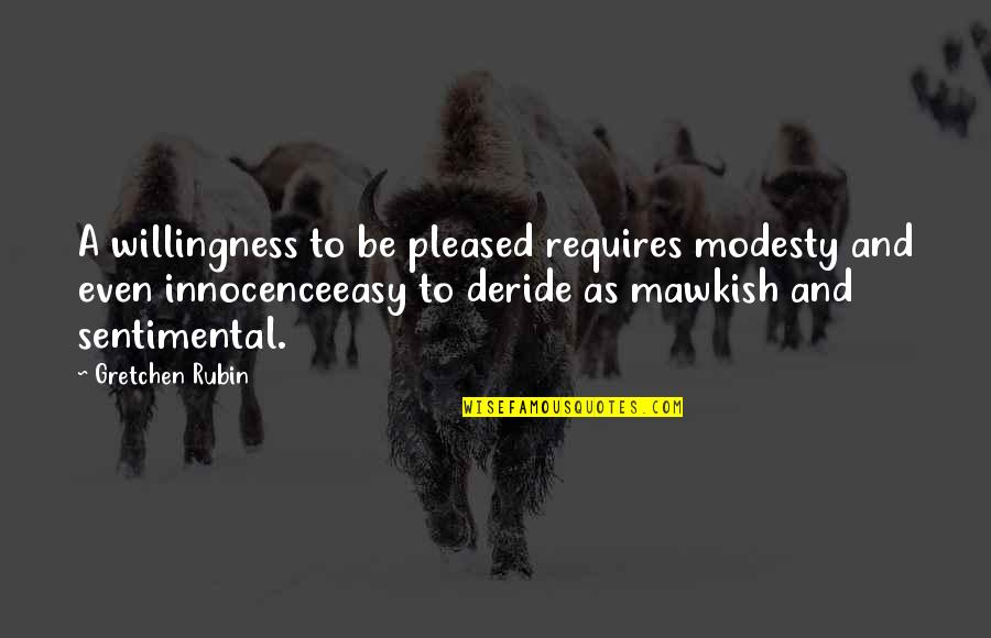 Loving Yourself And Self Confidence Quotes By Gretchen Rubin: A willingness to be pleased requires modesty and