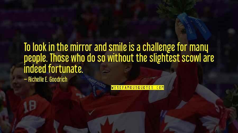Loving Yourself And Self Confidence Quotes By Richelle E. Goodrich: To look in the mirror and smile is