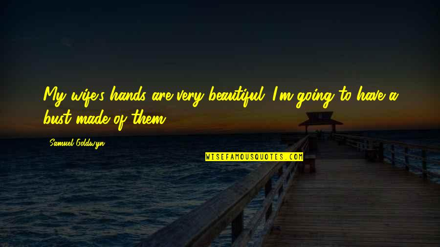 Loving Yourself And Self Confidence Quotes By Samuel Goldwyn: My wife's hands are very beautiful. I'm going