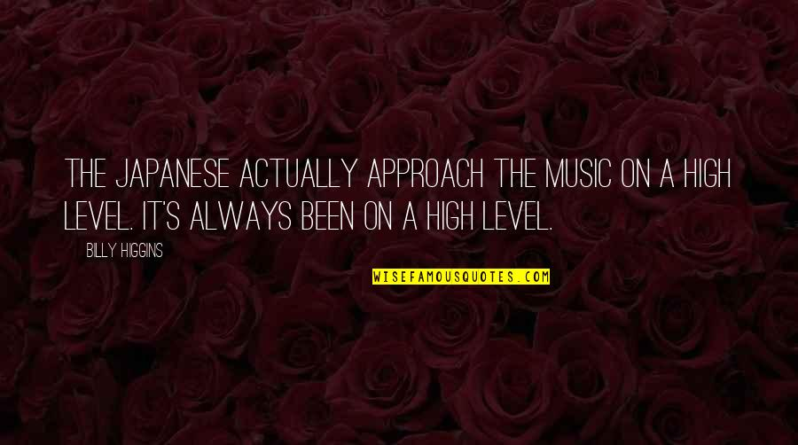 Low Blows Quotes By Billy Higgins: The Japanese actually approach the music on a