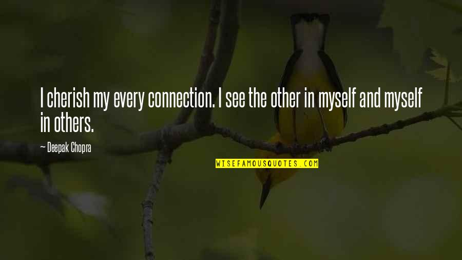 Low Blows Quotes By Deepak Chopra: I cherish my every connection. I see the
