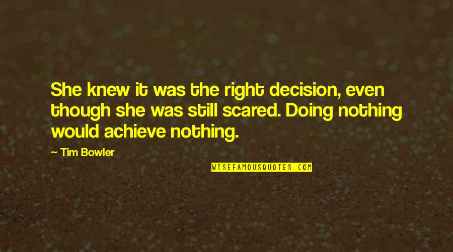 Low Blows Quotes By Tim Bowler: She knew it was the right decision, even