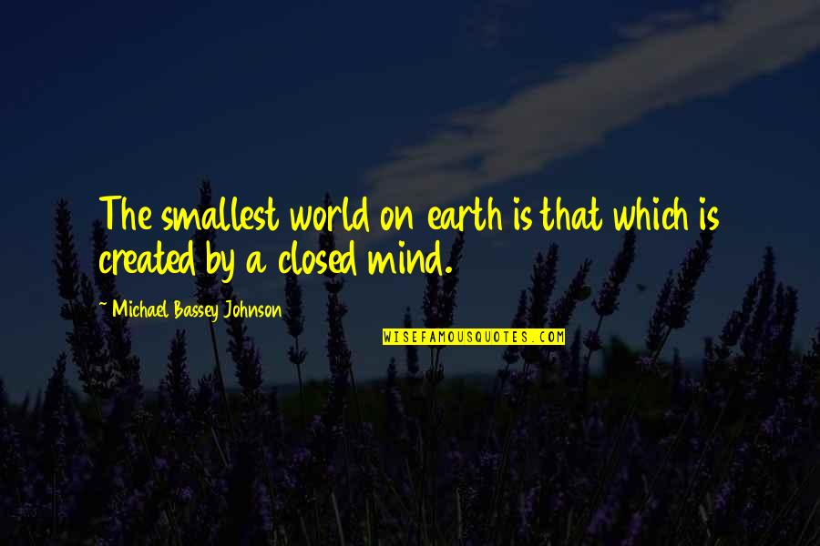 Low Mentality Quotes By Michael Bassey Johnson: The smallest world on earth is that which